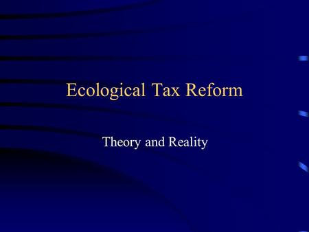Ecological Tax Reform Theory and Reality. Education Labeling Liability Regimes Regulation Voluntary Agreements Permit Trading Taxation.