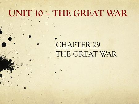 UNIT 10 – THE GREAT WAR CHAPTER 29 THE GREAT WAR.