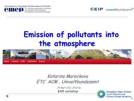 Emission of pollutants into the atmosphere Emission of pollutants into the atmosphere  Katarina Mareckova ETC ACM, Umveltbundesamt 24 Sept 2012, Chisinau.