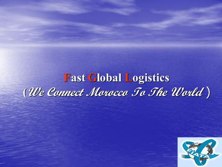 Fast Global Logistics ( We Connect Morocco To The World )