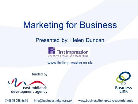 Marketing for Business Presented by: Helen Duncan www.firstimpression.co.uk.