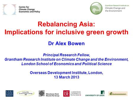 1 Rebalancing Asia: Implications for inclusive green growth Dr Alex Bowen Principal Research Fellow, Grantham Research Institute on Climate Change and.