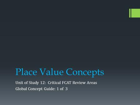 Place Value Concepts Unit of Study 12: Critical FCAT Review Areas Global Concept Guide: 1 of 3.