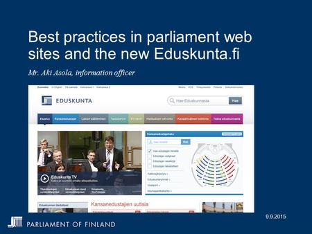 9.9.2015 Best practices in parliament web sites and the new Eduskunta.fi Mr. Aki Asola, information officer.