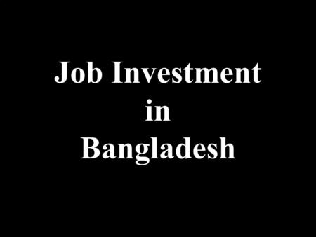Job Investment in Bangladesh Dear Business friend We are offering to you a High Quality, Low cost Graphic Design, DTP, Web design business in Dhaka,