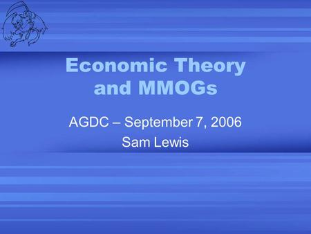 Economic Theory and MMOGs AGDC – September 7, 2006 Sam Lewis.