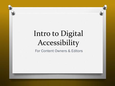 Intro to Digital Accessibility For Content Owners & Editors.