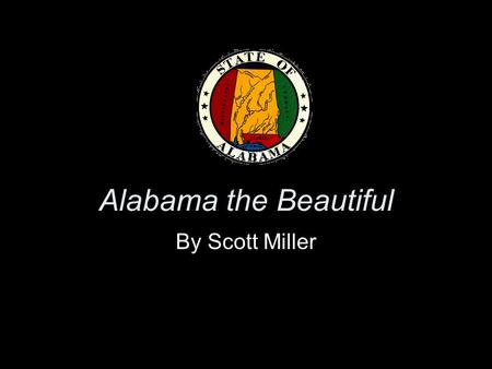 Alabama the Beautiful By Scott Miller. Why Alabama? Many people outside the Southeastern United States don't understand what makes Alabama special. To.