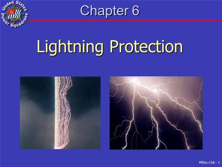 MElec-Ch6 - 1 Chapter 6 Lightning Protection. MElec-Ch6 - 2 Overview Characteristics of Lightning Principles of Protection Precautions for Personnel Precautions.