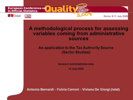 Antonio Bernardi - Fulvia Cerroni - Viviana De Giorgi (Istat) An application to the Tax Authority Source (Sector Studies) Session: Administrative data.