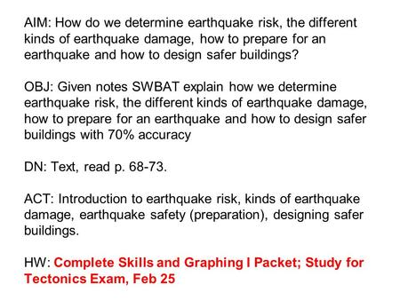 AIM: How do we determine earthquake risk, the different kinds of earthquake damage, how to prepare for an earthquake and how to design safer buildings?