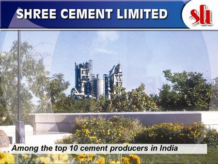 1 Among the top 10 cement producers in India. 2 ORGANISATION AND PERFORMANCE.