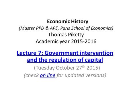 Economic History (Master PPD & APE, Paris School of Economics) Thomas Piketty Academic year 2015-2016 Lecture 7: Government intervention and the regulation.