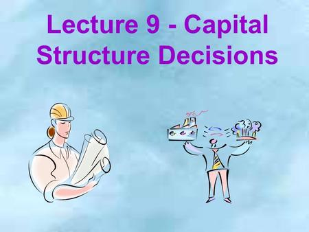Lecture 9 - Capital Structure Decisions. 2 Basic Definitions V = value of firm FCF = free cash flow WACC = weighted average cost of capital r s and r.