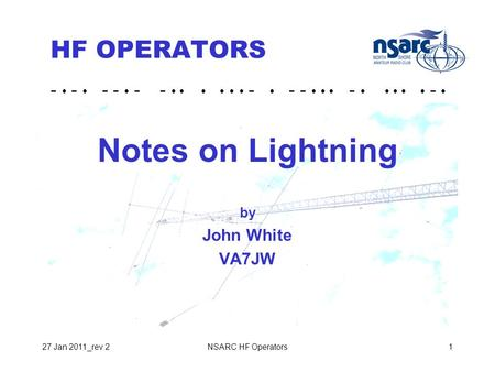 - - - - - - - - - - - NSARC HF Operators127 Jan 2011_rev 2 HF OPERATORS Notes on Lightning by John White VA7JW.