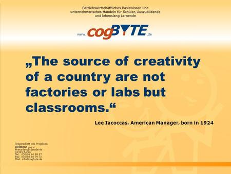 """The source of creativity of a country are not factories or labs but classrooms."" Lee Iacoccas, American Manager, born in 1924."