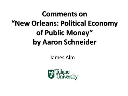 "Comments on ""New Orleans: Political Economy of Public Money"" by Aaron Schneider James Alm."