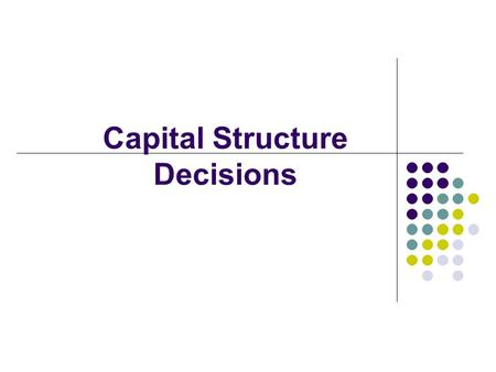 Capital Structure Decisions. 2 Value = + + ··· + FCF 1 FCF 2 FCF ∞ (1 + WACC) 1 (1 + WACC) ∞ (1 + WACC) 2 Free cash flow (FCF) Market interest rates Firm's.