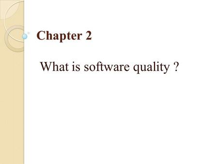 Chapter 2 What is software quality ?. Outline What is software? Software errors, faults and failures Classification of the causes of software errors Software.