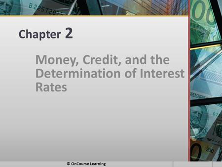 Chapter 2 Money, Credit, and the Determination of Interest Rates © OnCourse Learning.