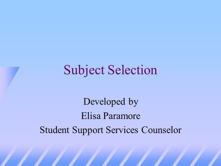 Subject Selection Developed by Elisa Paramore Student Support Services Counselor.