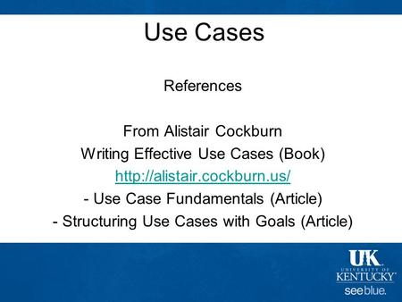 CS499 Use Cases References From Alistair Cockburn Writing Effective Use Cases (Book)  - Use Case.