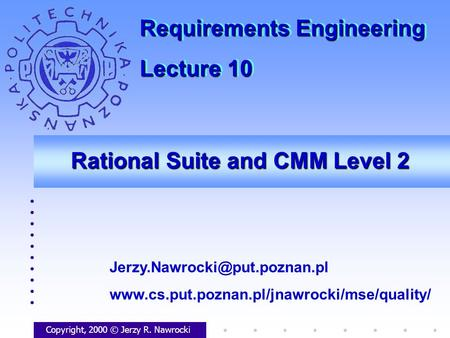 Rational Suite and CMM Level 2 Copyright, 2000 © Jerzy R. Nawrocki  Requirements.