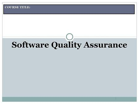 COURSE TITLE: 1 Software Quality Assurance. Course Aims Introduction to software quality assurance. Software testing terminology. Role and responsibility.