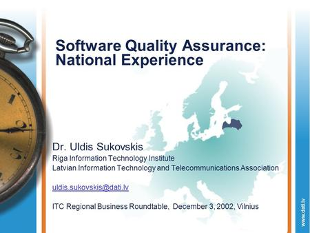 Www.dati.lv Software Quality Assurance: National Experience Dr. Uldis Sukovskis Riga Information Technology Institute Latvian Information Technology and.