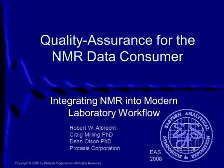 Quality-Assurance for the NMR Data Consumer Integrating NMR into Modern Laboratory Workflow Robert W. Albrecht Craig Milling PhD Dean Olson PhD Protasis.
