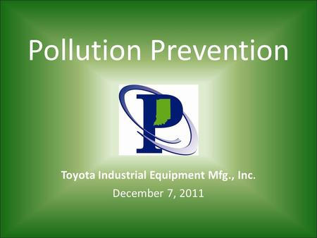 Pollution Prevention Toyota Industrial Equipment Mfg., Inc. December 7, 2011.