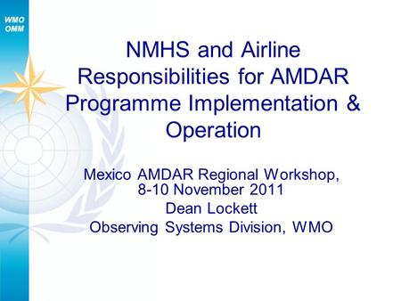 NMHS and Airline Responsibilities for AMDAR Programme Implementation & Operation Mexico AMDAR Regional Workshop, 8-10 November 2011 Dean Lockett Observing.