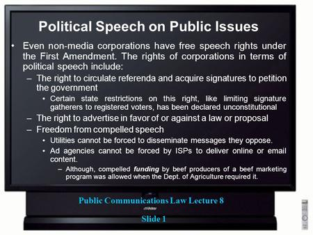 Public Communications Law Lecture 8 Slide 1 Political Speech on Public Issues Even non-media corporations have free speech rights under the First Amendment.