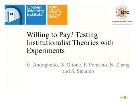 Willing to Pay? Testing Institutionalist Theories with Experiments G. Andrighetto, S. Ottone, F. Ponzano, N. Zhang and S. Steinmo 1.