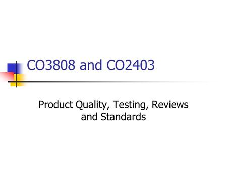 Product Quality, Testing, Reviews and Standards