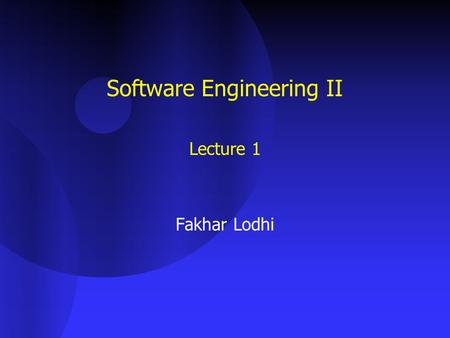 Software Engineering II Lecture 1 Fakhar Lodhi. Software Engineering - IEEE 1.The application of a systematic, disciplined, quantifiable approach to the.
