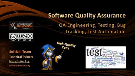 Software Quality Assurance QA Engineering, Testing, Bug Tracking, Test Automation Software University  Technical Trainers SoftUni Team.