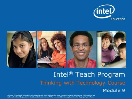 Copyright © 2008 Intel Corporation. All rights reserved. Intel, the Intel logo, Intel Education Initiative, and the Intel Teach Program are trademarks.