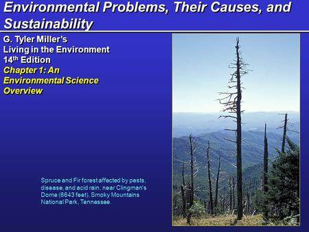 Environmental Problems, Their Causes, and Sustainability G. Tyler Miller's Living in the Environment 14 th Edition Chapter 1: An Environmental Science.