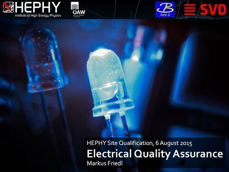 Electrical Quality Assurance Markus Friedl HEPHY Site Qualification, 6 August 2015.