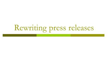 Rewriting press releases. Press releases  One way a reporter gets information  Also called news releases  Corporations, governments, non-profit agencies,