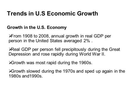 Trends in U.S Economic Growth Growth in the U.S. Economy  From 1908 to 2008, annual growth in real GDP per person in the United States averaged 2%. 