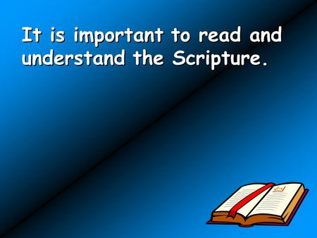It is important to read and understand the Scripture.