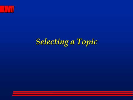 Selecting a Topic. Introduction l In this presentation we will: l Introduce the process of selection of a topic; l Consider the contents of a research.