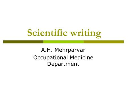 Scientific writing A.H. Mehrparvar Occupational Medicine Department.