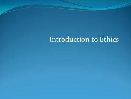 Introduction to Ethics. What We Will Cover Rapid Pace of Change New Developments and Dramatic Impacts Issues and Themes Ethics.