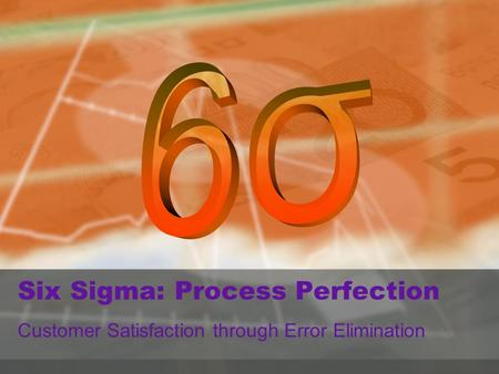 Σ Six Sigma: Process Perfection Customer Satisfaction through Error Elimination.