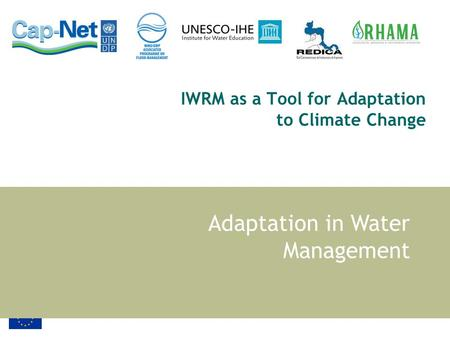 IWRM as a Tool for Adaptation to Climate Change Adaptation in Water Management.
