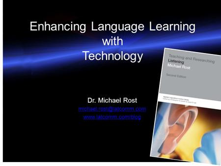 Enhancing Language Learning with Technology Dr. Michael Rost