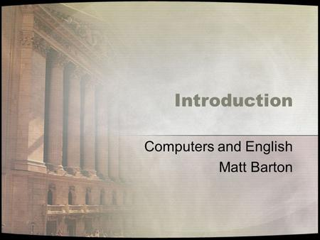 Introduction Computers and English Matt Barton. What is this course all about? This course is designed to introduce you to the field of Computers and.